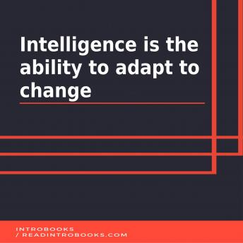 Intelligence is the ability to adapt to change, Introbooks