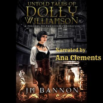 The Untold Tales of Dolly Williamson: A Paranormal Steampunk Thriller