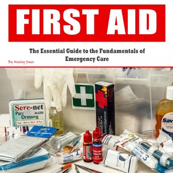 First Aid: The Essential Guide to the Fundamentals of Emergency Care