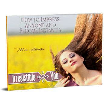 Irresistible You - How to be Engaging, Charming, Charismatic and Persuasive: Learn How To Impress Anyone and Become Instantly More Charismatic, Empowered Living
