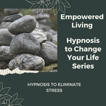 Hypnosis to Eliminate Stress: Rewire Your Mindset And Get Fast Results With Hypnosis!