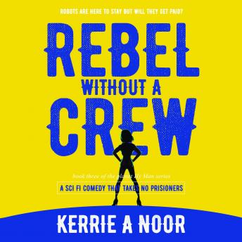 Download Rebel Without A Crew: A Sci Fi Comedy Where Women Run Riot by Kerrie Noor
