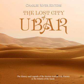 Lost City of Ubar, The: The History and Legends of the Ancient Arabian City Known as the Atlantis of the Sands