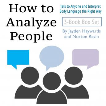 How to Analyze People: Talk to Anyone and Interpret Body Language the Right Way