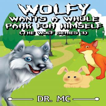 Download Wolfy Wants a Whole Park for Himself: Bedtime Stories Kids by Dr. Mc