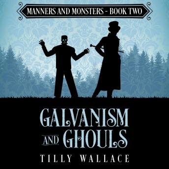 Galvanism and Ghouls: A Regency paranormal mystery