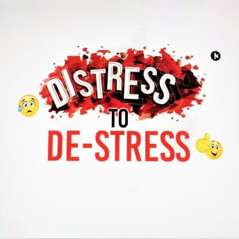 Distress to De-Stress: Managing Stress in the 21st Century