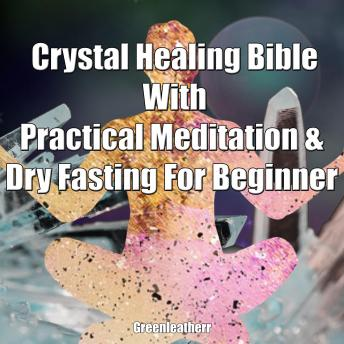 Crystal Healing Bible With Practical Meditation & Dry Fasting For Beginner