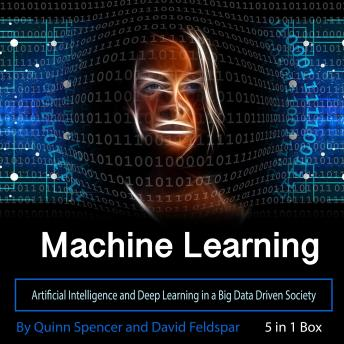 Download Machine Learning: Artificial Intelligence and Deep Learning in a Big Data Driven Society by David Feldspar, Quinn Spencer