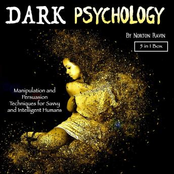 The Dark Psychology: Manipulation and Persuasion Techniques for Savvy and Intelligent Humans