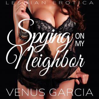 Spying on my Neighbor: Lesbian  Erotica