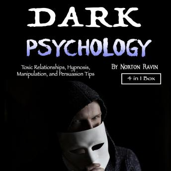 Dark Psychology: Toxic Relationships, Hypnosis, Manipulation, and Persuasion Tips, Norton Ravin