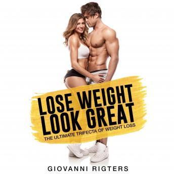 Lose Weight, Look Great: The Ultimate Trifecta of Weight Loss