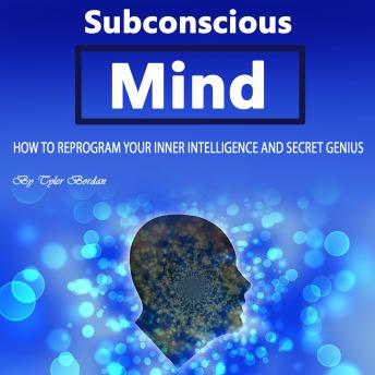 Subconscious Mind: How to Reprogram Your Inner Intelligence and Secret Genius