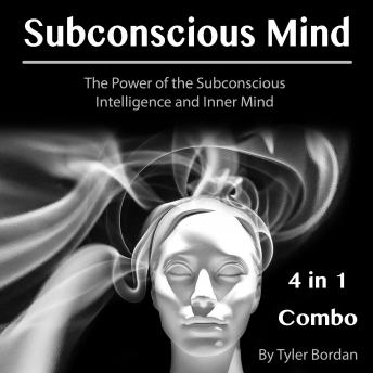 Subconscious Mind: The Power of the Subconscious Intelligence and Inner Mind