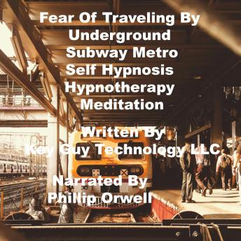 Fear Of Traveling By Underground Subway Metro Self Hypnosis Hypnotherapy Meditation, Key Guy Technology Llc