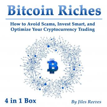 Download Bitcoin Riches: How to Avoid Scams, Invest Smart, and Optimize Your Cryptocurrency Trading by Jiles Reeves