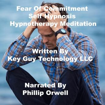 Fear Of Commitment Self Hypnosis Hypnotherapy Meditation, Key Guy Technology Llc