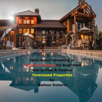 Foreclosure Investing in Texas Real Estate for Beginners: How to Find & Finance Foreclosed Properties