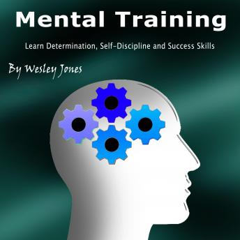 Mental Training: Learn Determination, Self-Discipline, and Success Skills