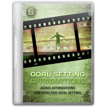 Goal Setting Affirmations - 5 Minutes Daily to Reach The Goals You Set In Your Life, Empowered Living