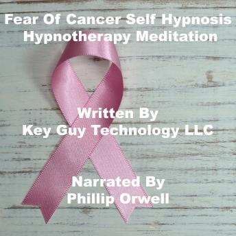 Fear Of Cancer Self Hypnosis Hypnotherapy Meditation, Key Guy Technology Llc