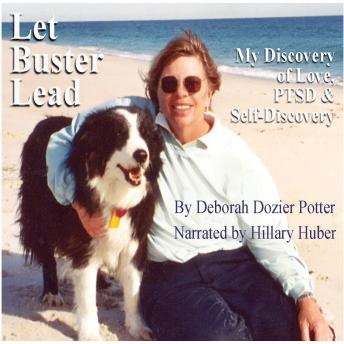 Download Let Buster Lead: My Discovery of Love, PTSD and Self-Acceptance by Deborah Dozier Potter
