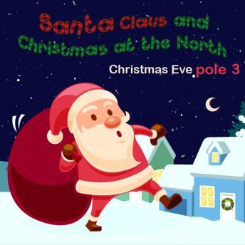 Santa Claus and Christmas at The North ploe 3 Christmas Eve: Christmas Kindle Books