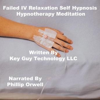 Failed IV Relaxation Self Hypnosis Hypnotherapy Meditation, Key Guy Technology Llc