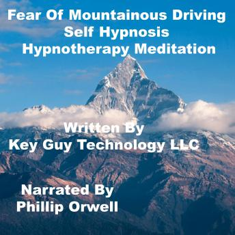 Fear Of Mountainous Driving Self Hypnosis Hypnotherapy Meditation, Key Guy Technology Llc
