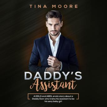 Daddy's Assistant: A DDLG and ABDL erotic story about a Daddy Dom who trains his assistant to be his sexy baby girl