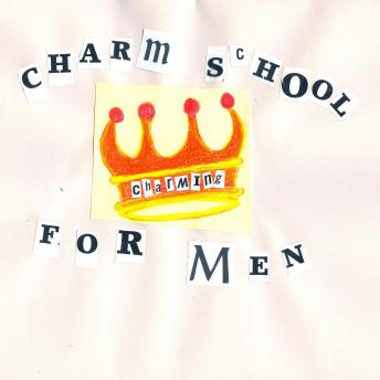 Charm School For Men: A Humorous and Effective Guide on How Not to Scare Away Women