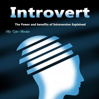 Introvert: The Power and Benefits of Introversion Explained, Tyler Bordan