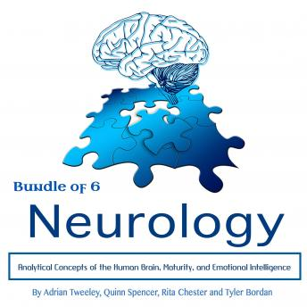 Neurology: Analytical Concepts of the Human Brain, Maturity, and Emotional Intelligence, Tyler Bordan, Quinn Spencer, Rita Chester, Adrian Tweeley