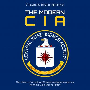 Download Modern CIA, The: The History of America's Central Intelligence Agency from the Cold War to Today by Charles River Editors