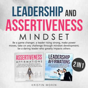 Leadership and Assertiveness Mindset (2 in 1): Be a game changer, a leader rising strong, make power moves, take on any challenge through mindset development; be a daring leader who greatly impacts ot