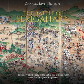 Battle of Sekigahara, The: The History and Legacy of the Battle that Unified Japan under the Tokugawa Shogunate