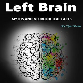 Download Left Brain: Myths and Neurological Facts by Tyler Bordan