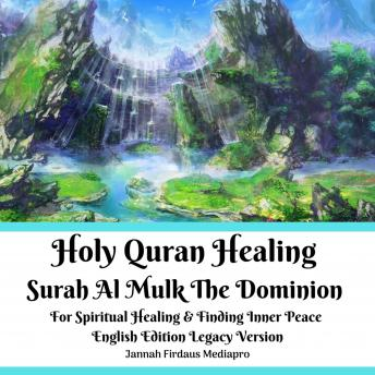 Holy Quran Healing Surah Al Mulk The Dominion For Spiritual Healing & Finding Inner Peace English Edition Legacy Version