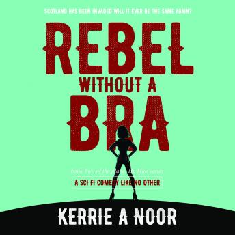 Download Rebel Without A Bra: A Sci Fi Comedy Like No other by Kerrie Noor