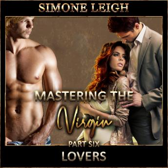 Download 'Lovers' - 'Mastering the Virgin' Part Six: A BDSM Ménage Erotic Romance by Simone Leigh