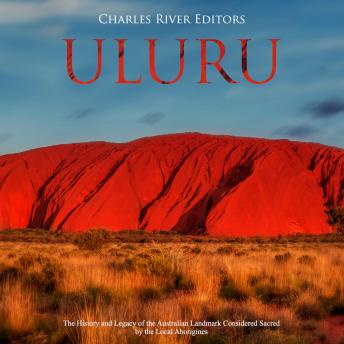 Download Uluru: The History and Legacy of the Australian Landmark Considered Sacred by the Local Aborigines by Charles River Editors