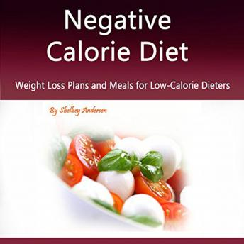 Negative Calorie Diet: Weight Loss Plans and Meals for Low-Calorie Dieters