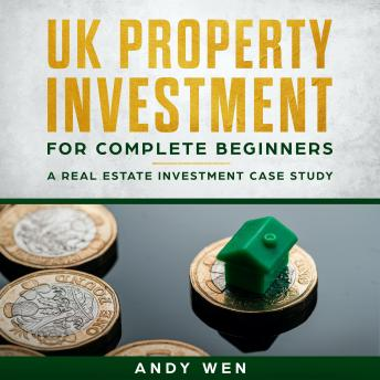 Download UK Property Investment For Complete Beginners: A Case Study by Andy Wen