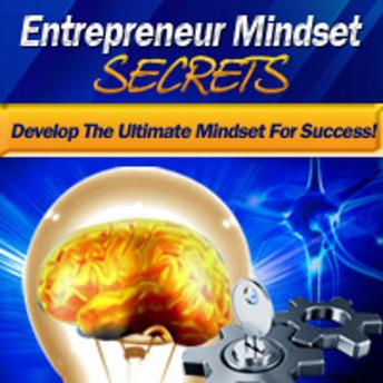 Entrepreneur Mindset Secrets - Think Right, Make It Big: A Guide to the Successful Entrepreneur's Mindset, Empowered Living