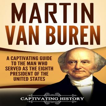 Download Martin Van Buren: A Captivating Guide to the Man Who Served as the Eighth President of the United States by Captivating History