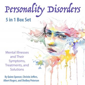 Personality Disorders: Mental Illnesses and Their Symptoms, Treatments, and Solutions