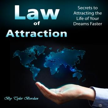 Law of Attraction: Secrets to Attracting the Life of Your Dreams Faster