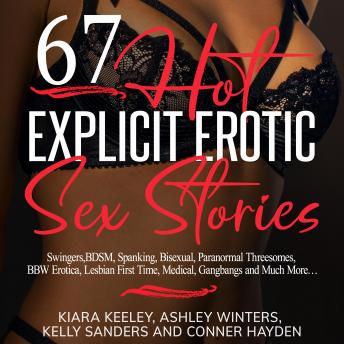 67 Hot Explicit Erotic Sex Stories: Swingers, BDSM, Spanking, Bisexual, Paranormal Threesomes, BBW Erotica, Lesbian First Time, Medical, Gangbangs and Much More...