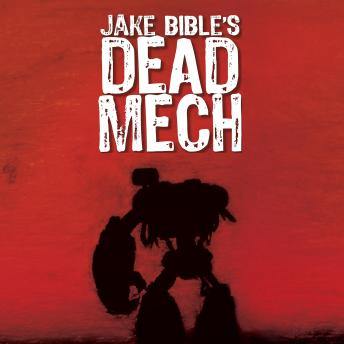 Download Dead Mech: A Military Sci-Fi Action Adventure with Mechs in a Zombie Apocalypse by Jake Bible